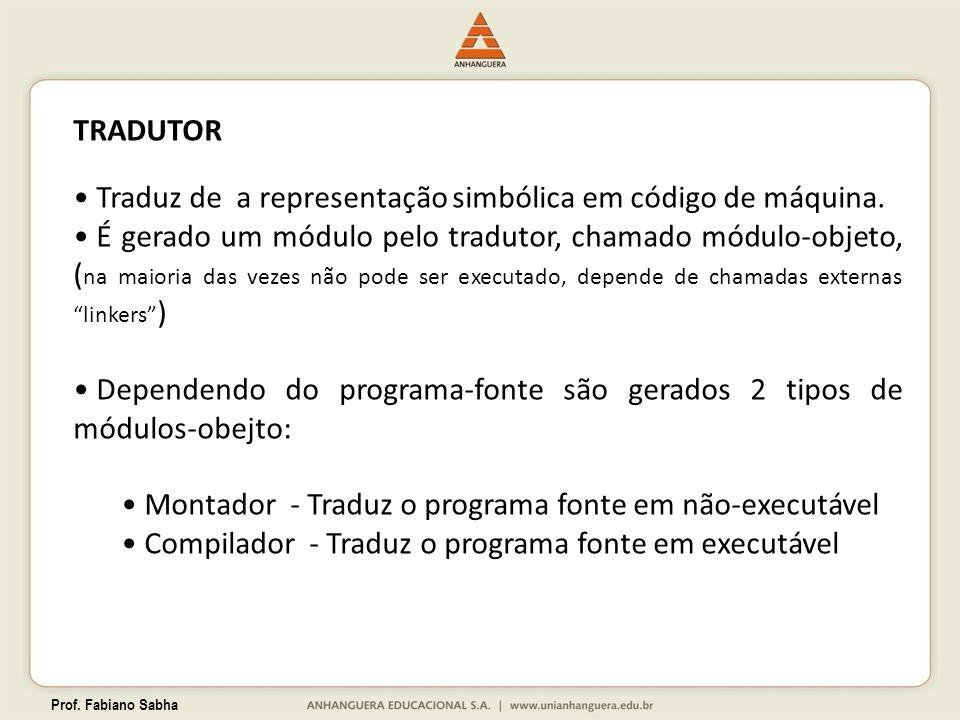 Traduz de a representação simbólica em código de máquina.