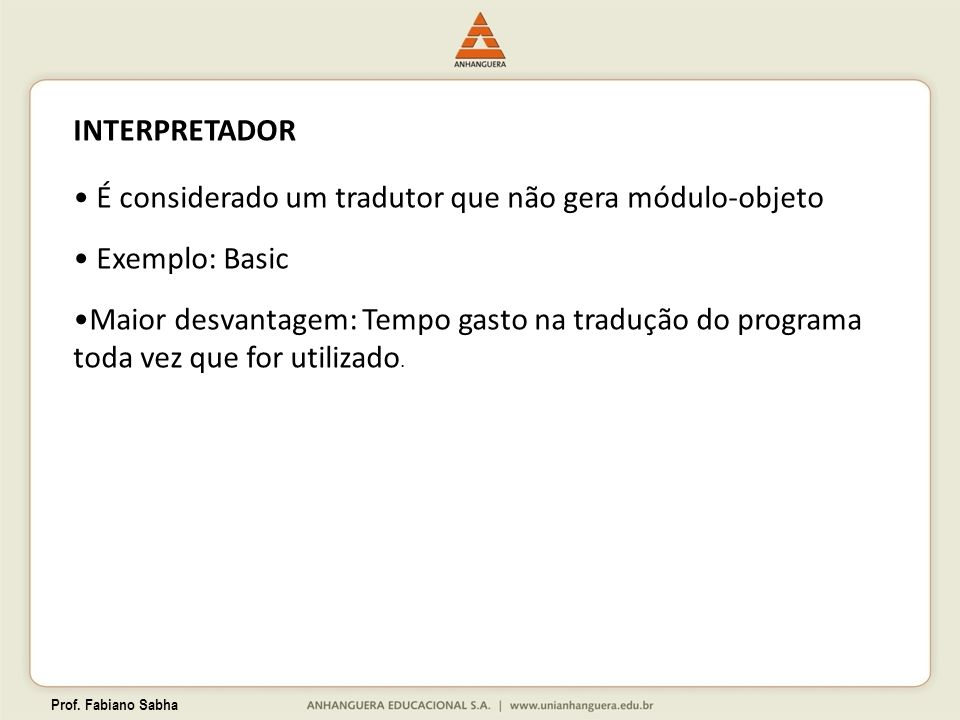 É considerado um tradutor que não gera módulo-objeto Exemplo: Basic