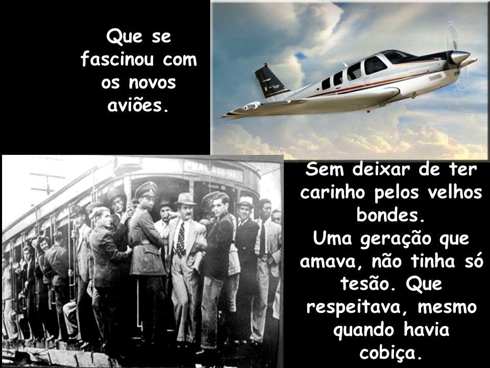 Que se fascinou com os novos aviões.