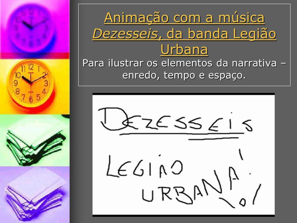 Animação com a música Dezesseis, da banda Legião Urbana Para ilustrar os elementos da narrativa – enredo, tempo e espaço.