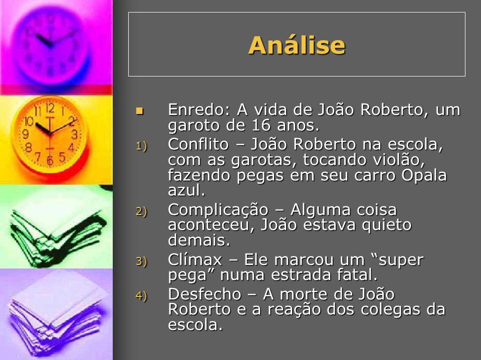Análise Enredo: A vida de João Roberto, um garoto de 16 anos.