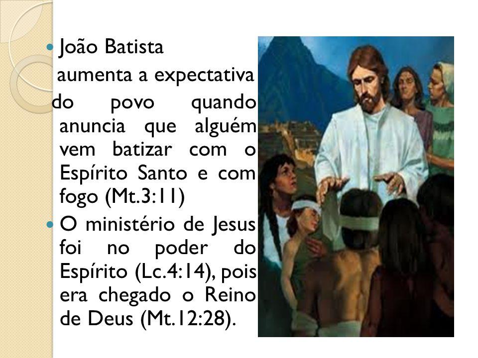 João Batista aumenta a expectativa. do povo quando anuncia que alguém vem batizar com o Espírito Santo e com fogo (Mt.3:11)