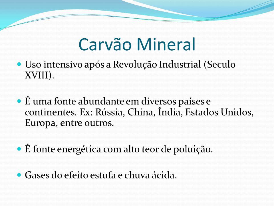 Carvão Mineral Uso intensivo após a Revolução Industrial (Seculo XVIII).