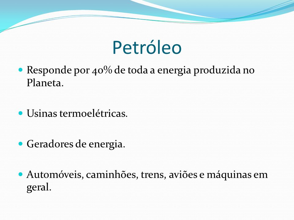 Petróleo Responde por 40% de toda a energia produzida no Planeta.