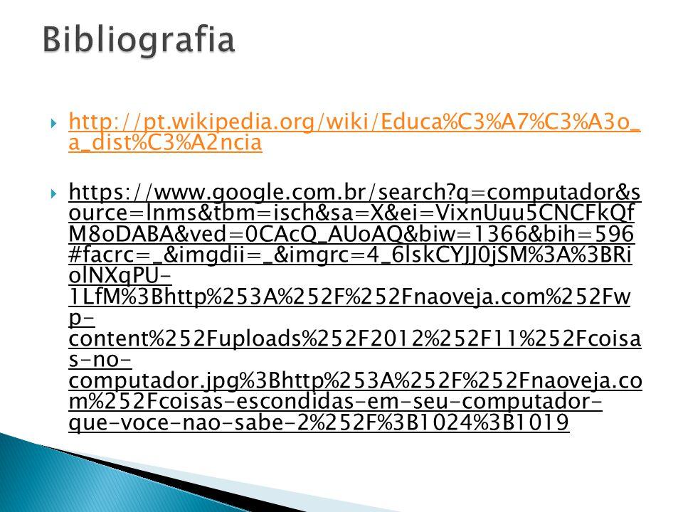 Bibliografia http://pt.wikipedia.org/wiki/Educa%C3%A7%C3%A3o_ a_dist%C3%A2ncia.