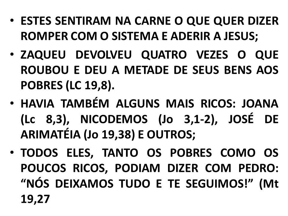 ESTES SENTIRAM NA CARNE O QUE QUER DIZER ROMPER COM O SISTEMA E ADERIR A JESUS;
