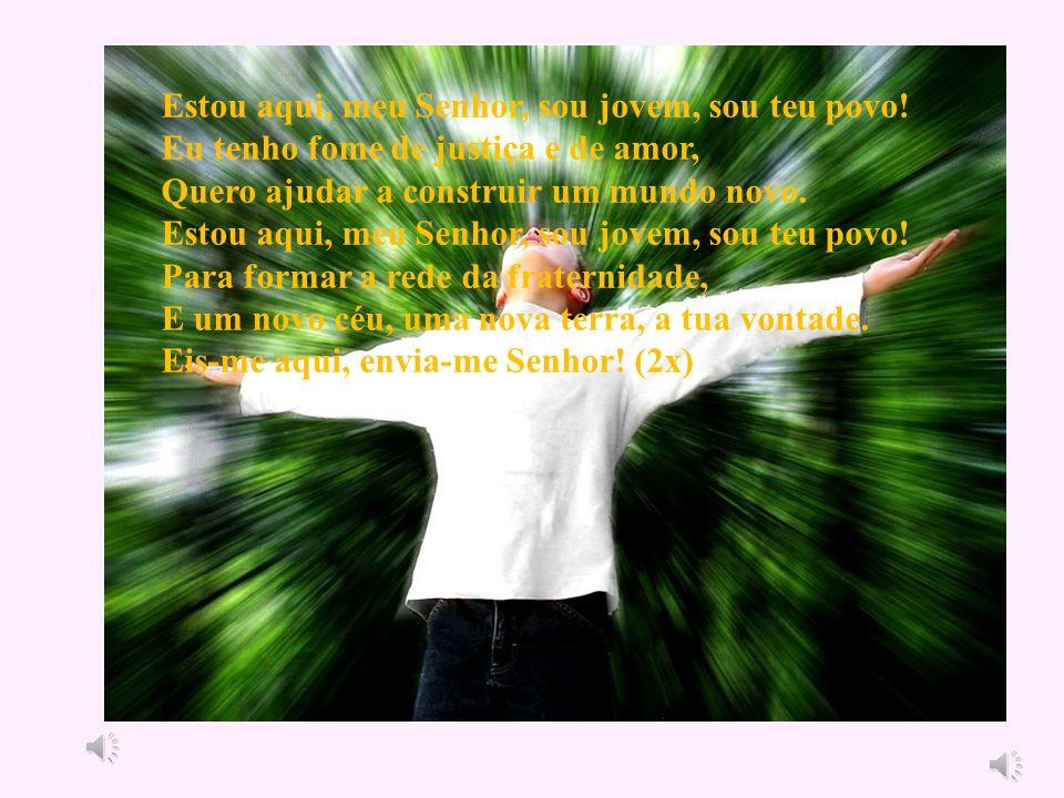 Estou aqui, meu Senhor, sou jovem, sou teu povo!