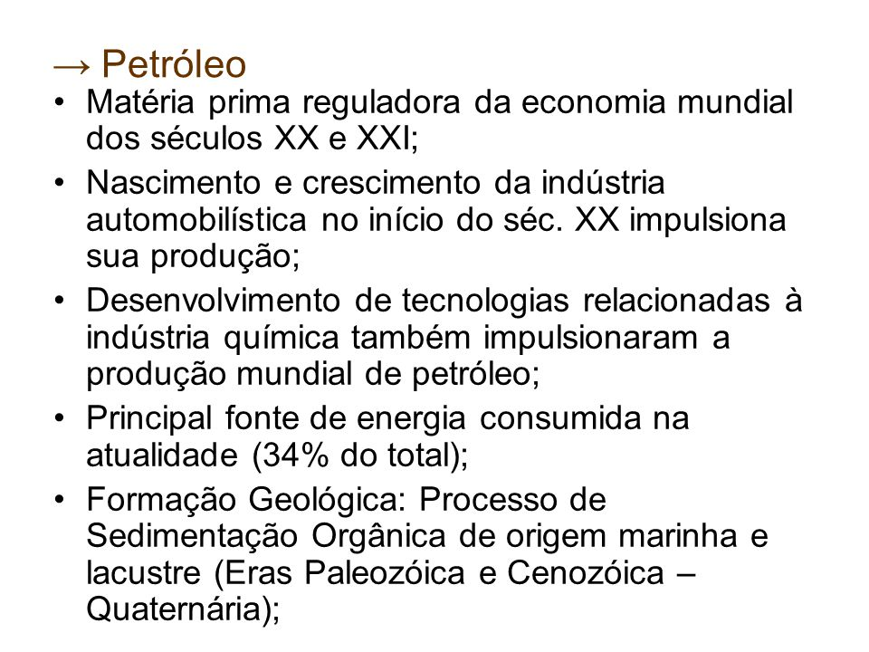 → Petróleo Matéria prima reguladora da economia mundial dos séculos XX e XXI;