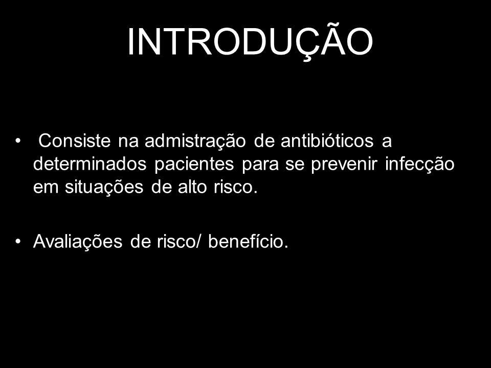 Introdução Consiste na admistração de antibióticos a determinados pacientes para se prevenir infecção em situações de alto risco.