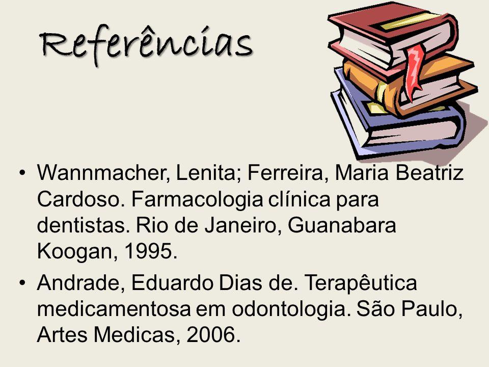 Referências Wannmacher, Lenita; Ferreira, Maria Beatriz Cardoso. Farmacologia clínica para dentistas. Rio de Janeiro, Guanabara Koogan, 1995.