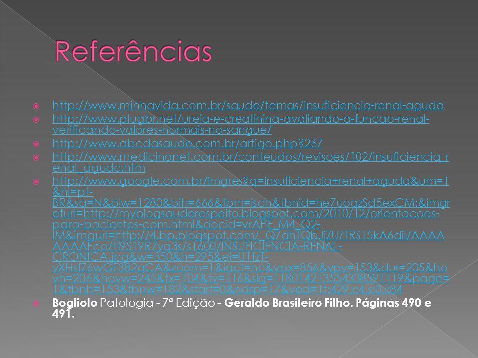Referências http://www.minhavida.com.br/saude/temas/insuficiencia-renal-aguda.