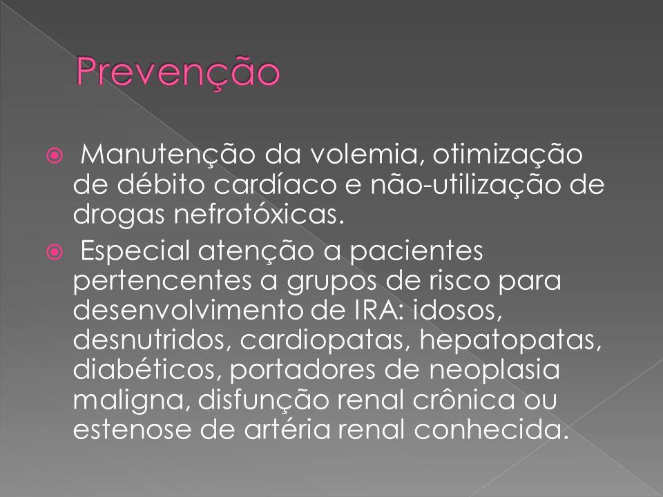 Prevenção Manutenção da volemia, otimização de débito cardíaco e não-utilização de drogas nefrotóxicas.