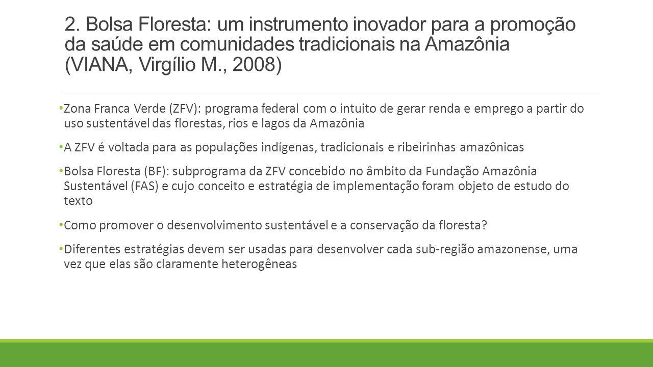 2. Bolsa Floresta: um instrumento inovador para a promoção da saúde em comunidades tradicionais na Amazônia (VIANA, Virgílio M., 2008)