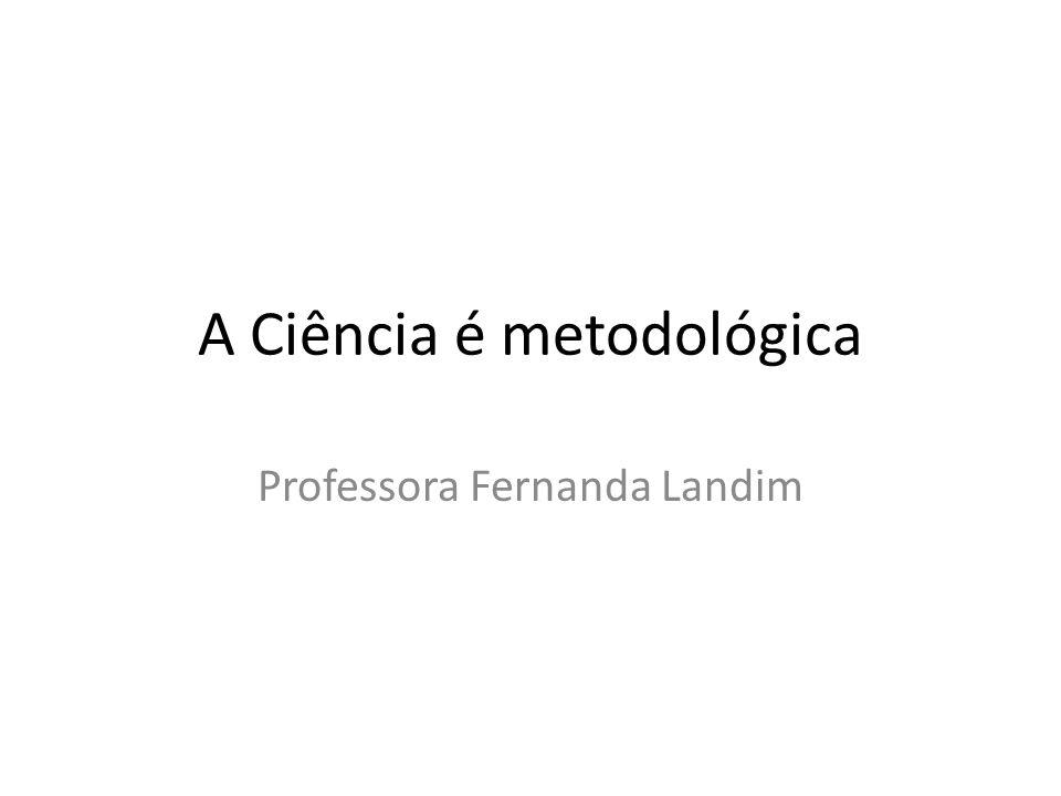 A Ciência é metodológica