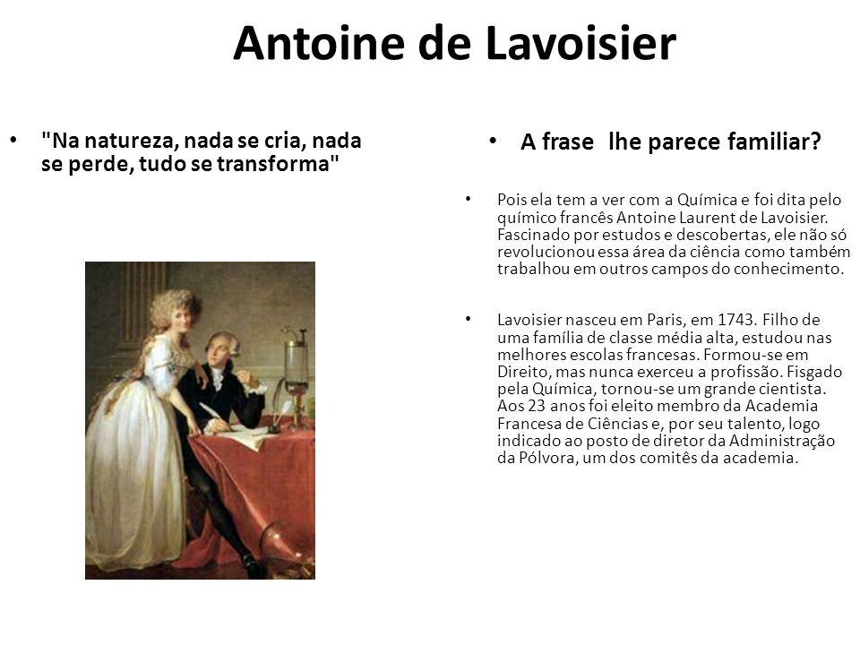 Antoine de Lavoisier A frase lhe parece familiar
