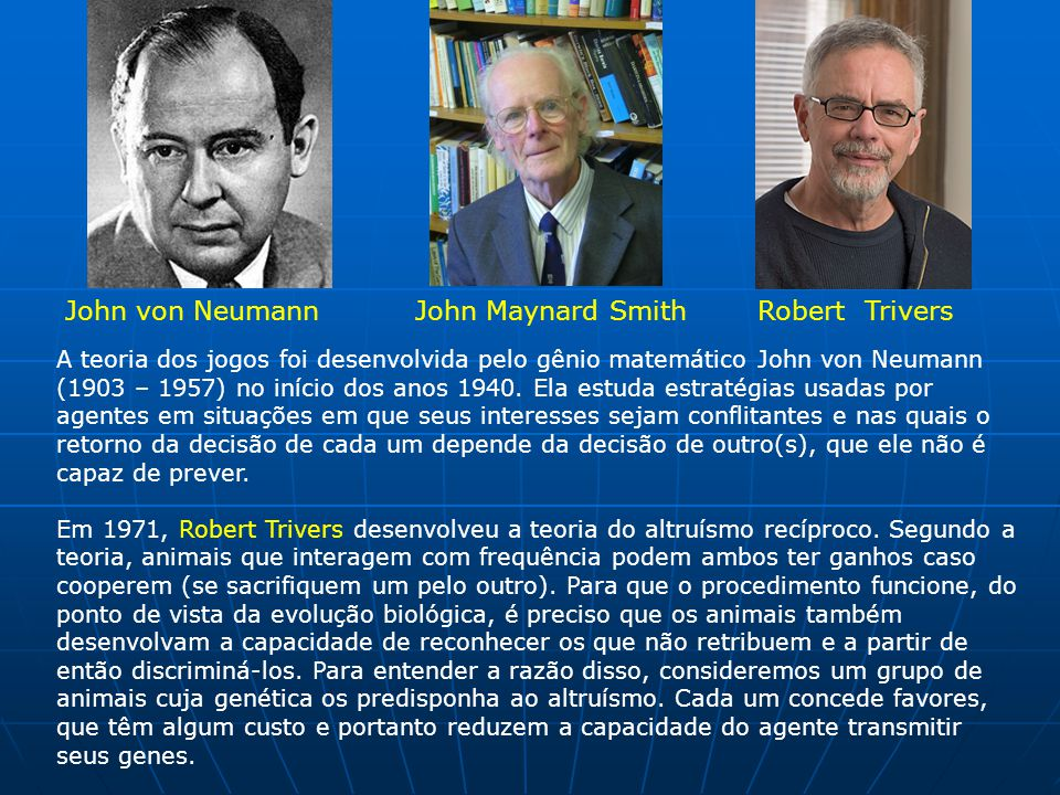 John von Neumann John Maynard Smith Robert Trivers