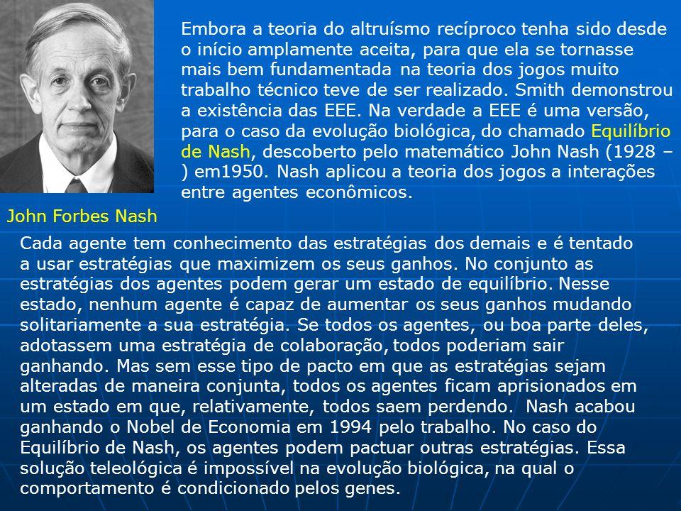 Embora a teoria do altruísmo recíproco tenha sido desde o início amplamente aceita, para que ela se tornasse mais bem fundamentada na teoria dos jogos muito trabalho técnico teve de ser realizado. Smith demonstrou a existência das EEE. Na verdade a EEE é uma versão, para o caso da evolução biológica, do chamado Equilíbrio de Nash, descoberto pelo matemático John Nash (1928 – ) em1950. Nash aplicou a teoria dos jogos a interações entre agentes econômicos.