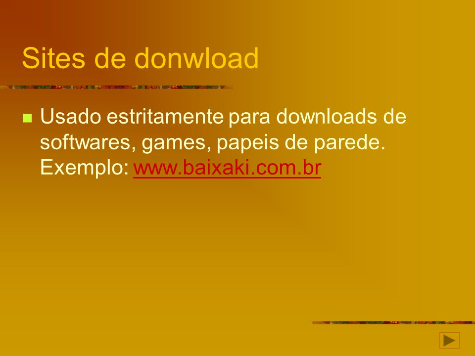 Sites de donwload Usado estritamente para downloads de softwares, games, papeis de parede.
