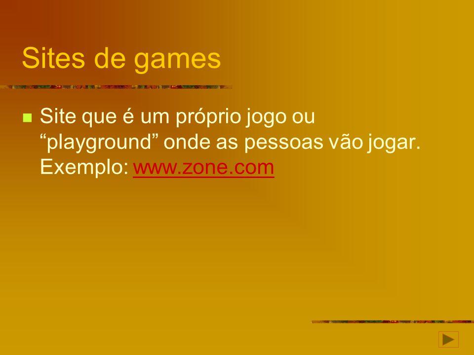 Sites de games Site que é um próprio jogo ou playground onde as pessoas vão jogar.
