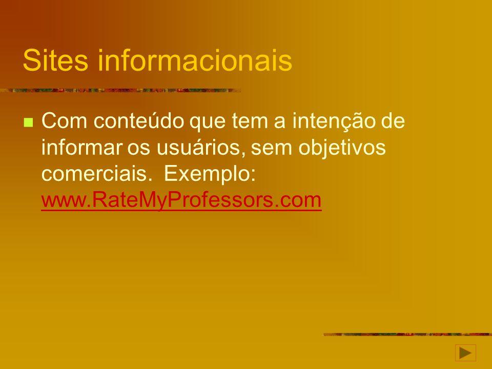Sites informacionais Com conteúdo que tem a intenção de informar os usuários, sem objetivos comerciais.