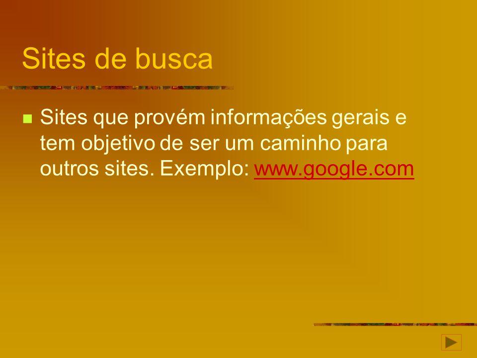 Sites de busca Sites que provém informações gerais e tem objetivo de ser um caminho para outros sites.