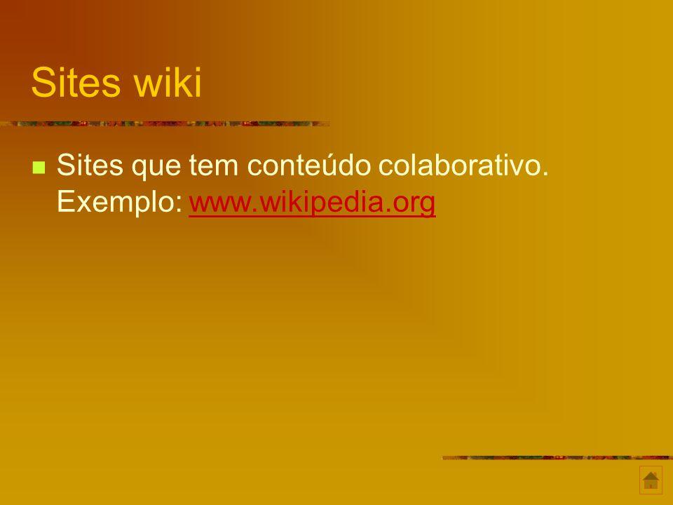 Sites wiki Sites que tem conteúdo colaborativo. Exemplo: www.wikipedia.org