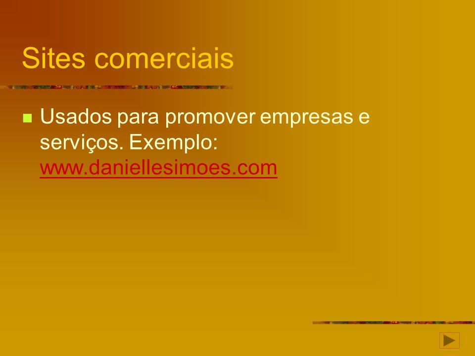Sites comerciais Usados para promover empresas e serviços. Exemplo: www.daniellesimoes.com