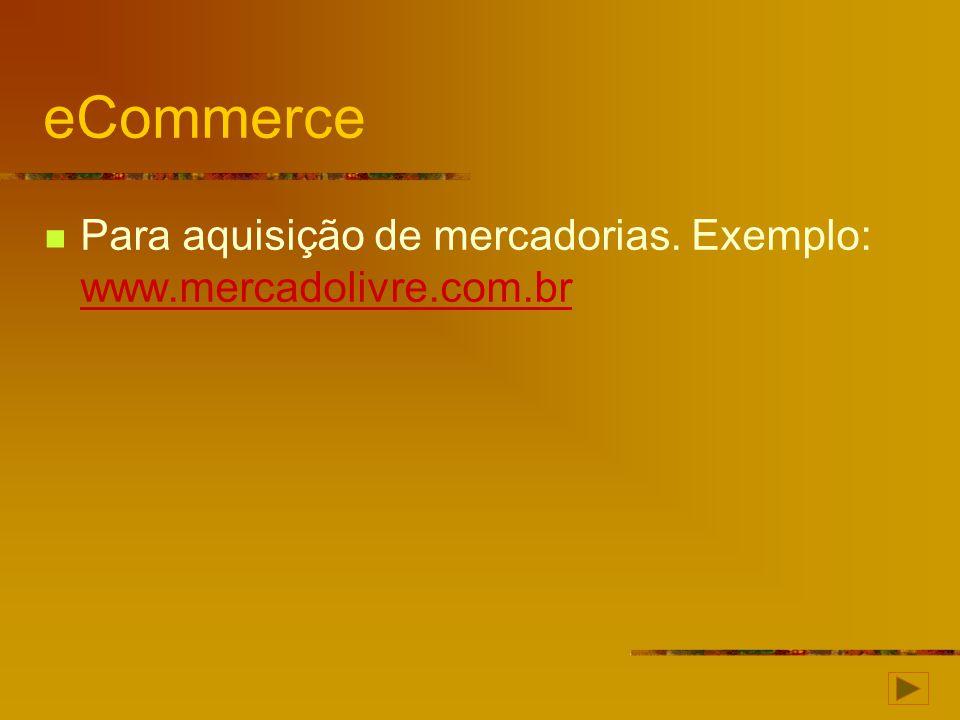 eCommerce Para aquisição de mercadorias. Exemplo: www.mercadolivre.com.br