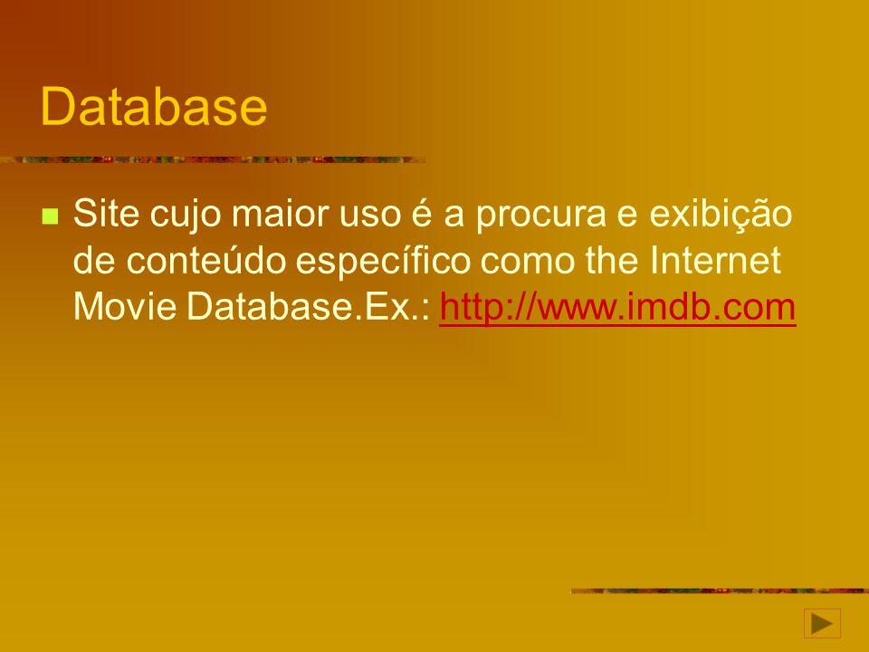 Database Site cujo maior uso é a procura e exibição de conteúdo específico como the Internet Movie Database.Ex.: http://www.imdb.com.