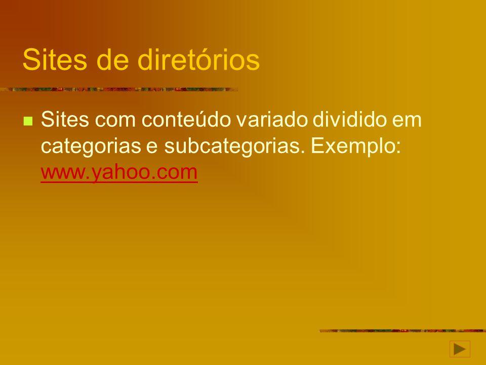 Sites de diretórios Sites com conteúdo variado dividido em categorias e subcategorias.