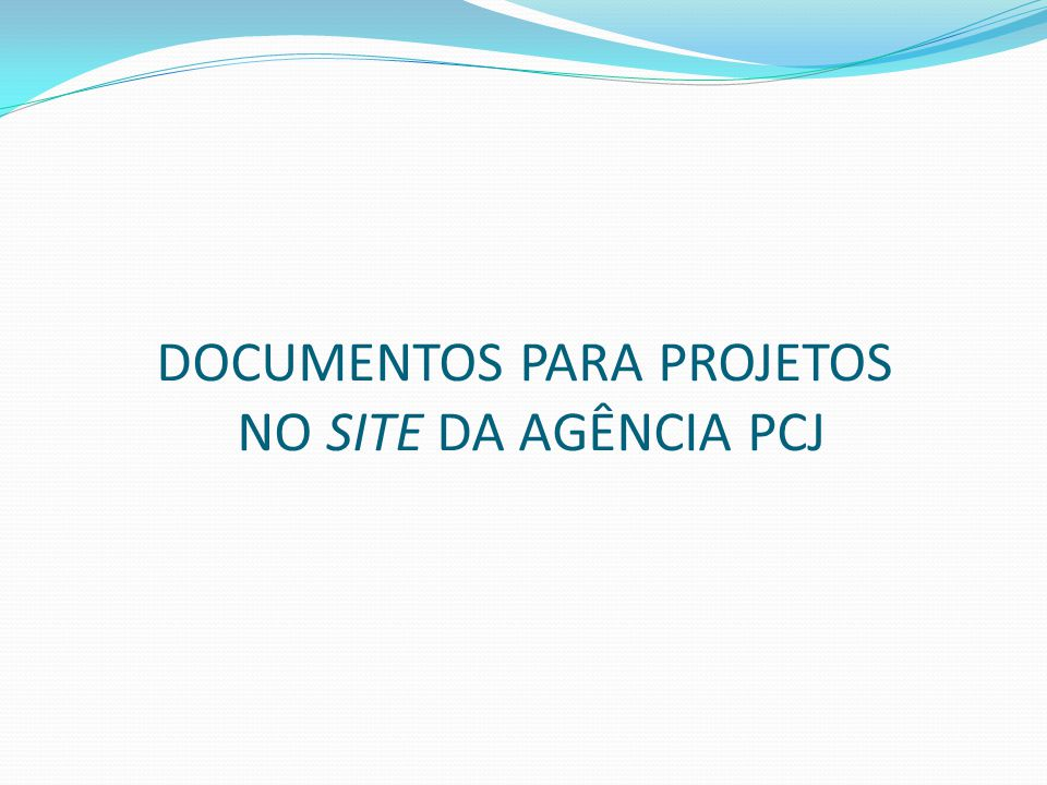 DOCUMENTOS PARA PROJETOS NO SITE DA AGÊNCIA PCJ