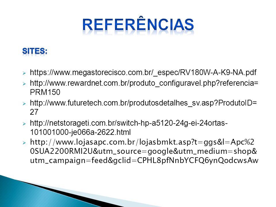 Referências SITES: https://www.megastorecisco.com.br/_espec/RV180W-A-K9-NA.pdf.