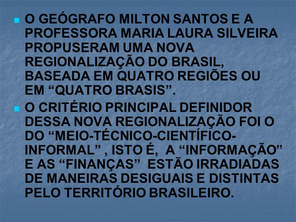 O GEÓGRAFO MILTON SANTOS E A PROFESSORA MARIA LAURA SILVEIRA PROPUSERAM UMA NOVA REGIONALIZAÇÃO DO BRASIL, BASEADA EM QUATRO REGIÕES OU EM QUATRO BRASIS .