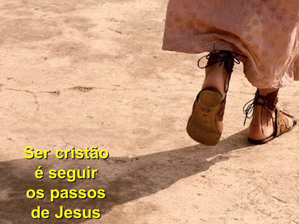 Ser cristão é seguir os passos de Jesus