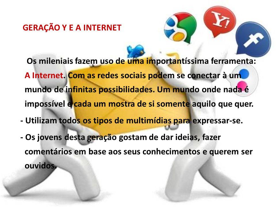 GERAÇÃO Y E A INTERNET Os mileniais fazem uso de uma importantíssima ferramenta: A Internet.