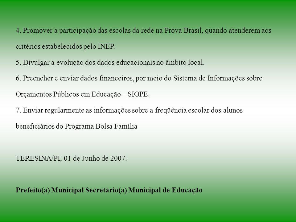 4. Promover a participação das escolas da rede na Prova Brasil, quando atenderem aos critérios estabelecidos pelo INEP.