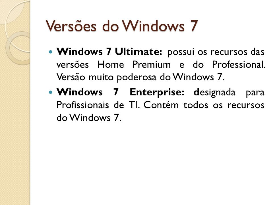 Versões do Windows 7 Windows 7 Ultimate: possui os recursos das versões Home Premium e do Professional. Versão muito poderosa do Windows 7.