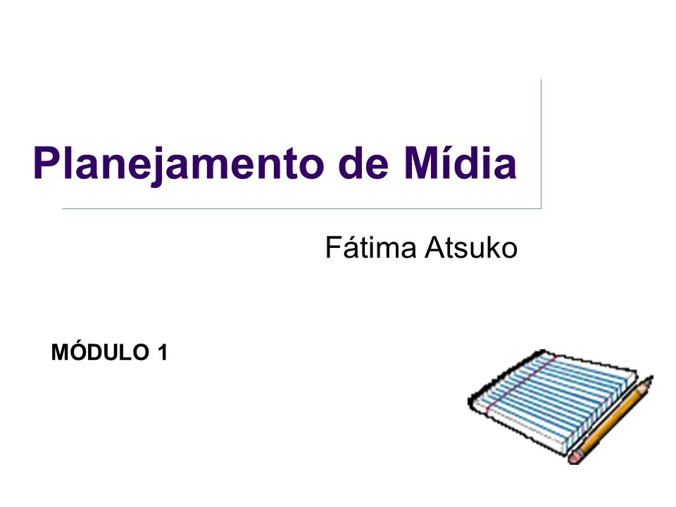 Planejamento de Mídia Fátima Atsuko MÓDULO 1