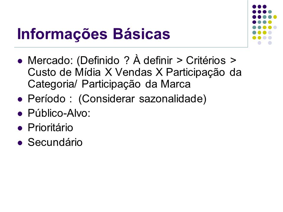 Informações Básicas Mercado: (Definido À definir > Critérios > Custo de Mídia X Vendas X Participação da Categoria/ Participação da Marca.