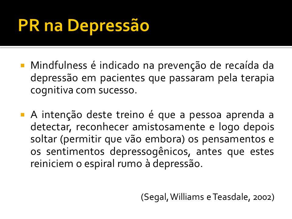 PR na Depressão Mindfulness é indicado na prevenção de recaída da depressão em pacientes que passaram pela terapia cognitiva com sucesso.