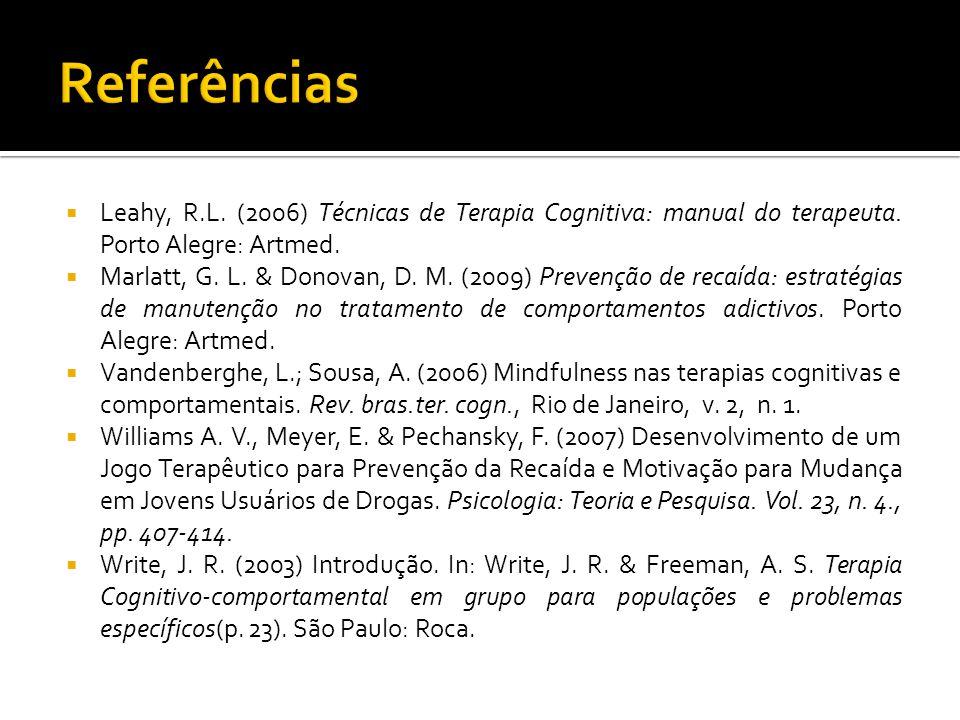 Referências Leahy, R.L. (2006) Técnicas de Terapia Cognitiva: manual do terapeuta. Porto Alegre: Artmed.