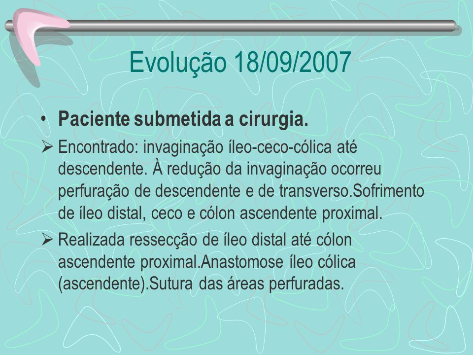 Evolução 18/09/2007 Paciente submetida a cirurgia.