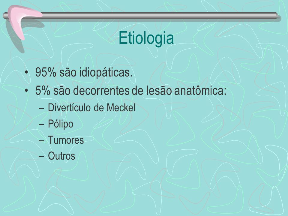 Etiologia 95% são idiopáticas. 5% são decorrentes de lesão anatômica:
