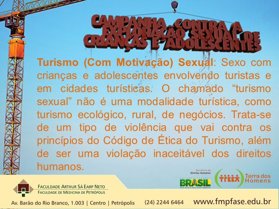 Turismo (Com Motivação) Sexual: Sexo com crianças e adolescentes envolvendo turistas e em cidades turísticas.