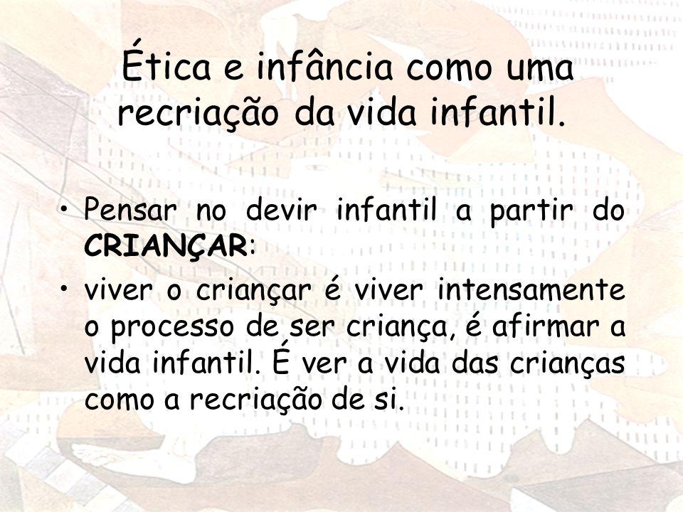 Ética e infância como uma recriação da vida infantil.