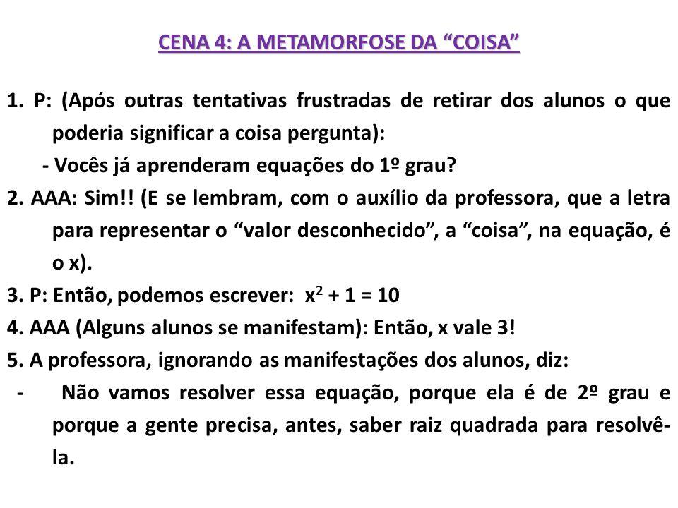 CENA 4: A METAMORFOSE DA COISA