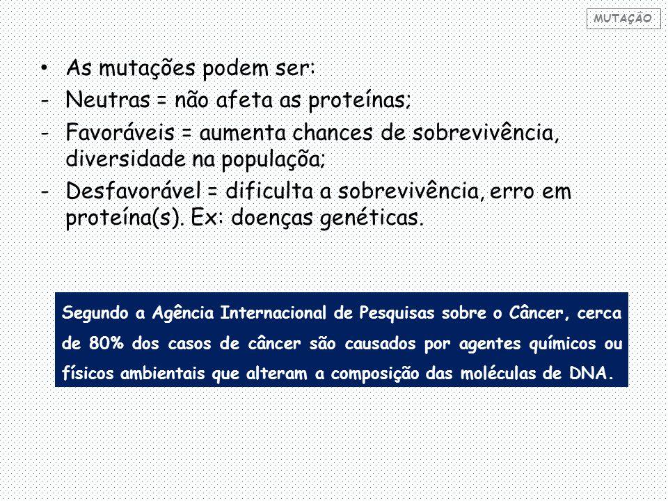 Neutras = não afeta as proteínas;