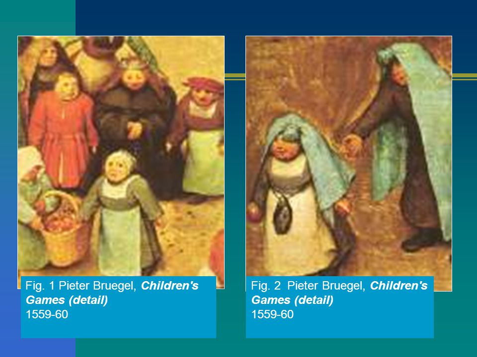 Fig. 1 Pieter Bruegel, Children s Games (detail) 1559-60