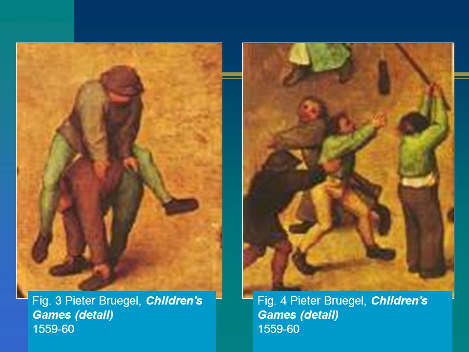 Fig. 3 Pieter Bruegel, Children s Games (detail) 1559-60