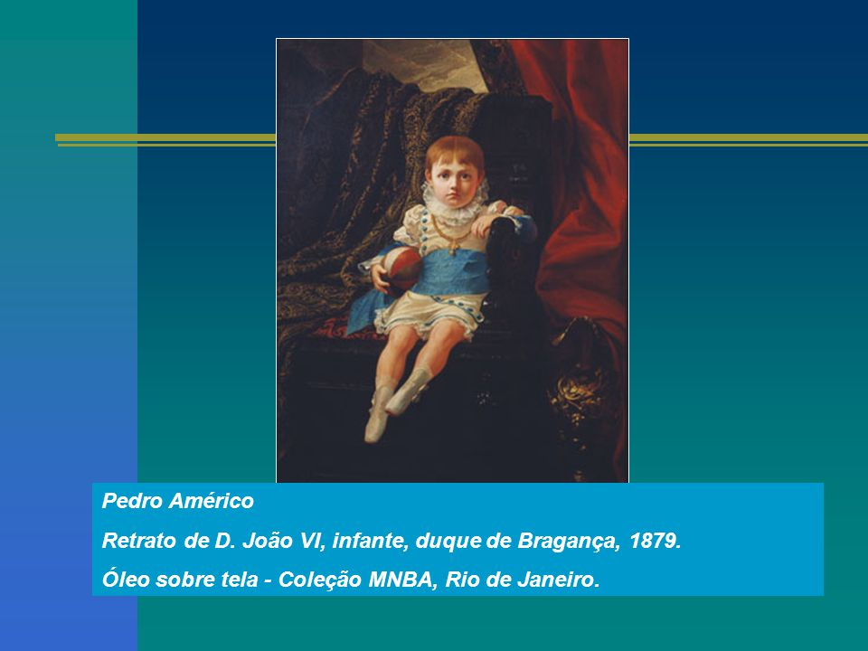 Pedro Américo Retrato de D. João VI, infante, duque de Bragança, 1879.